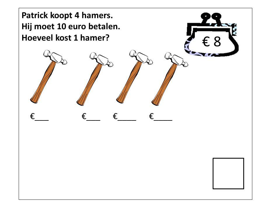 € 8 Patrick koopt 4 hamers. Hij moet 10 euro betalen.