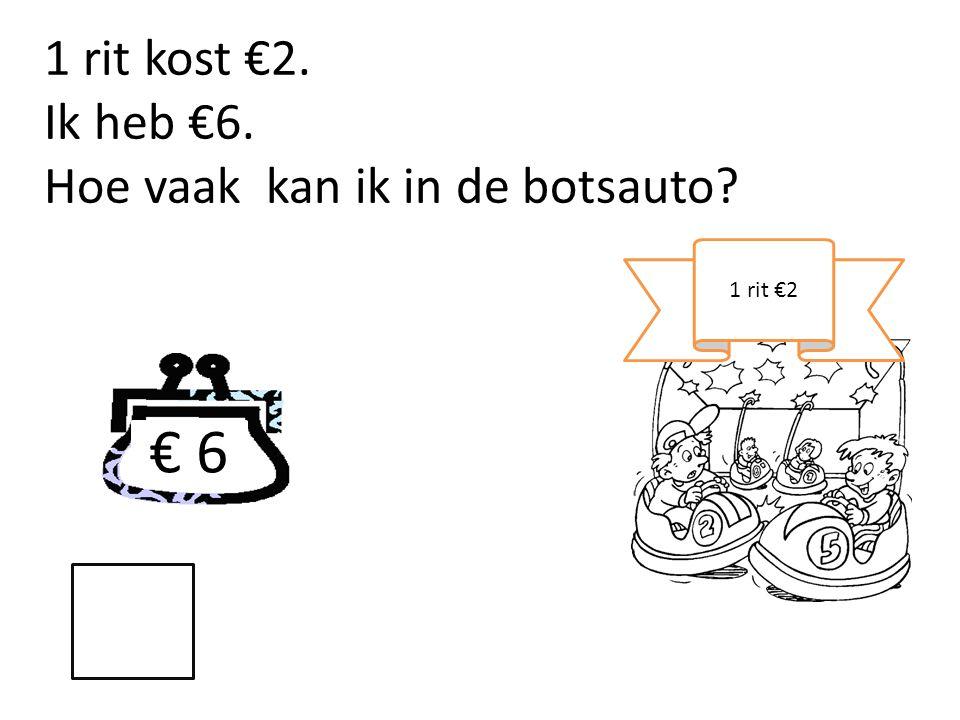 1 rit kost €2. Ik heb €6. Hoe vaak kan ik in de botsauto 1 rit €2 € 6