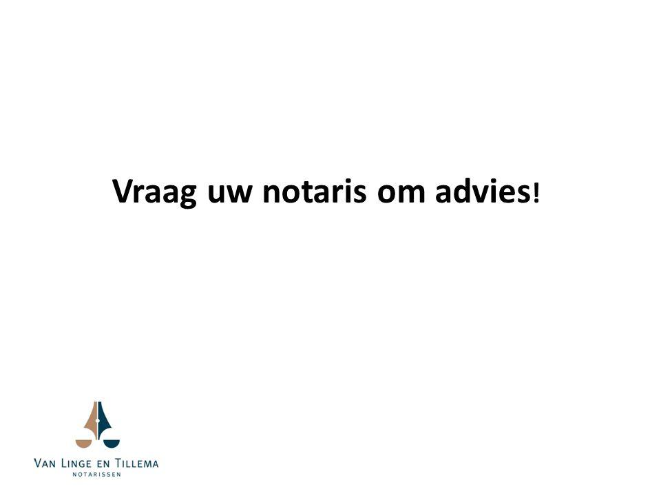 Vraag uw notaris om advies!