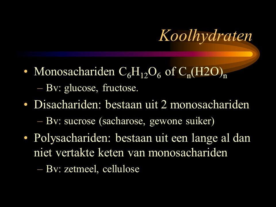 Koolhydraten Monosachariden C6H12O6 of Cn(H2O)n