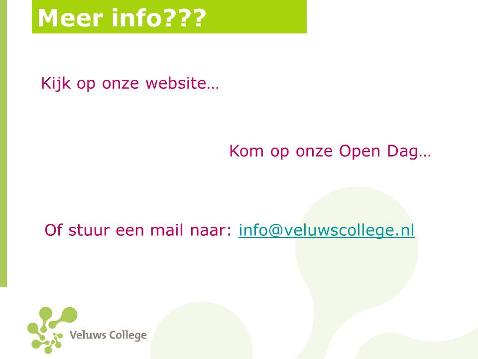 Meer info Kijk op onze website… Kom op onze Open Dag…