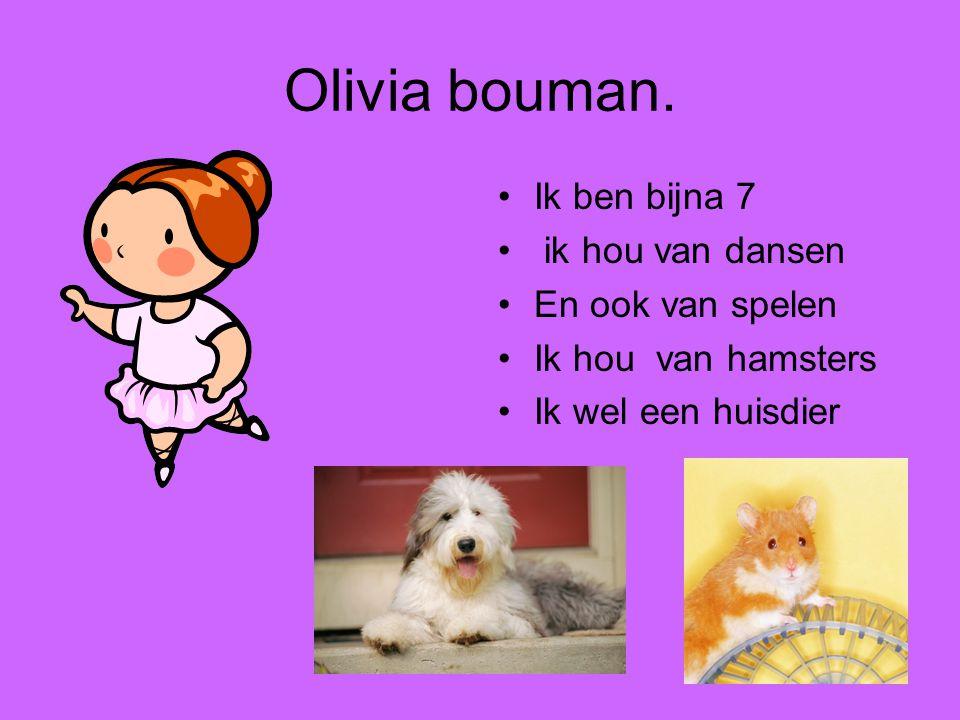 Olivia bouman. Ik ben bijna 7 ik hou van dansen En ook van spelen
