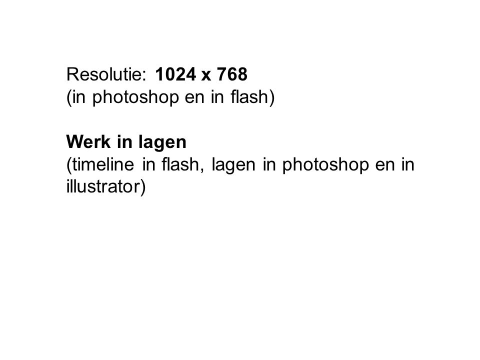 Resolutie: 1024 x 768 (in photoshop en in flash) Werk in lagen.