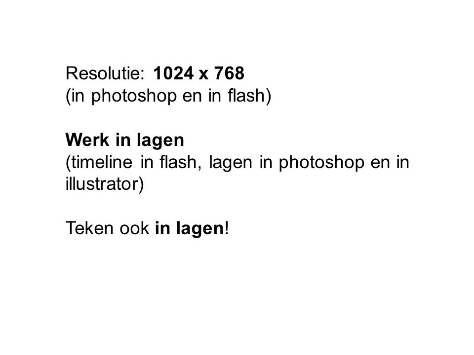 Resolutie: 1024 x 768 (in photoshop en in flash) Werk in lagen. (timeline in flash, lagen in photoshop en in illustrator)