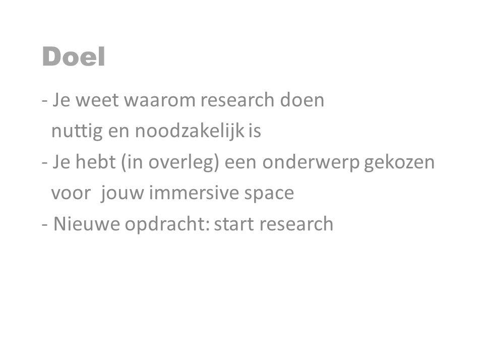 Doel Je weet waarom research doen nuttig en noodzakelijk is
