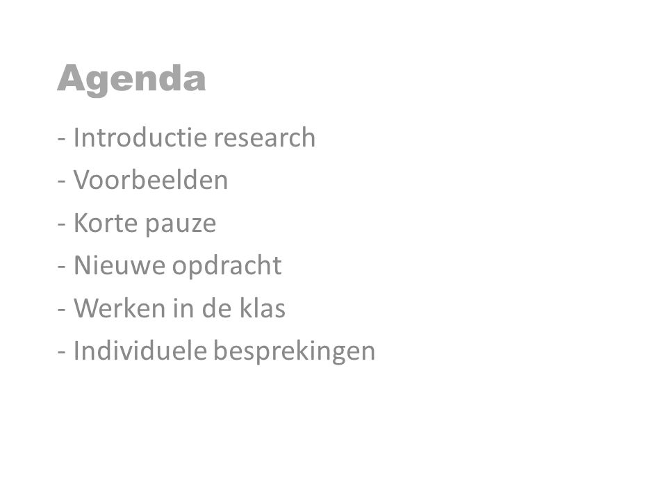Agenda Introductie research Voorbeelden Korte pauze Nieuwe opdracht