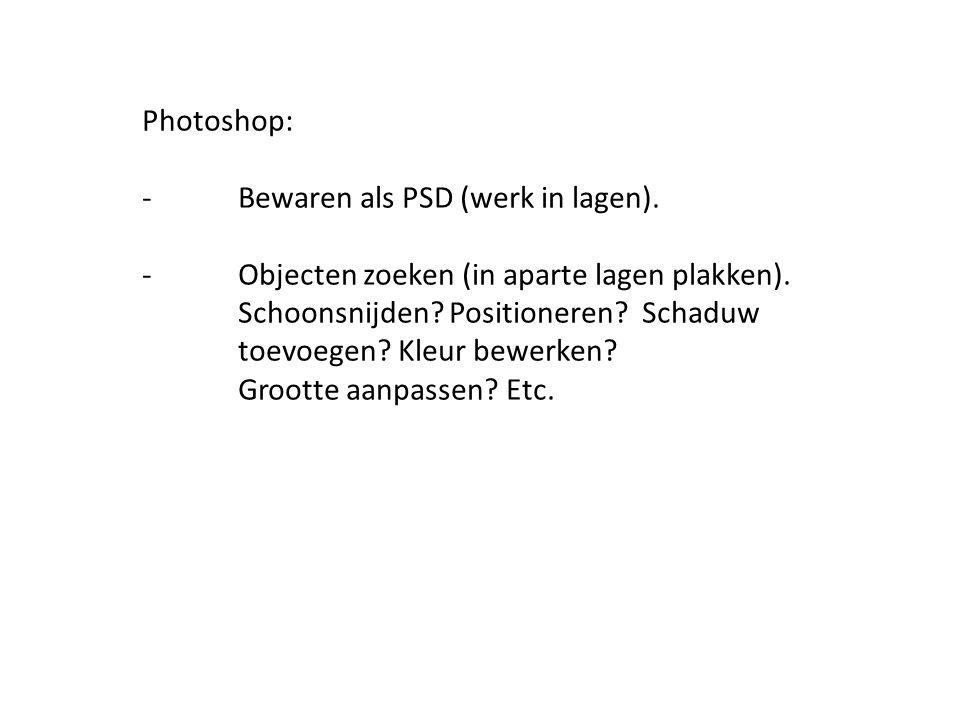 Photoshop: -. Bewaren als PSD (werk in lagen). -