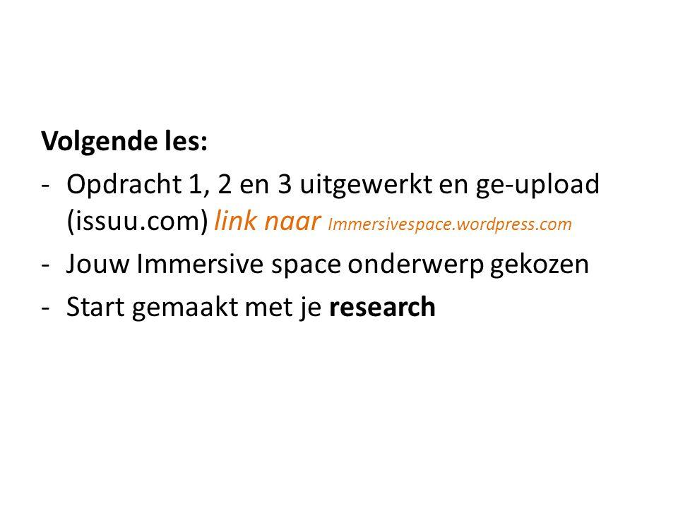 Volgende les: Opdracht 1, 2 en 3 uitgewerkt en ge-upload (issuu.com) link naar Immersivespace.wordpress.com.