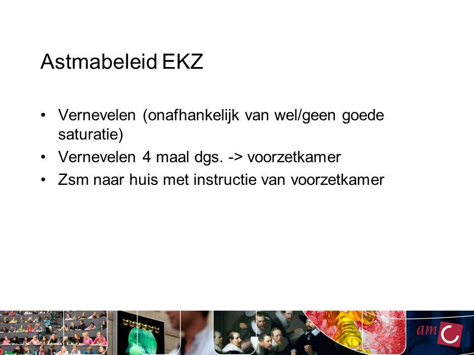 Astmabeleid EKZ Vernevelen (onafhankelijk van wel/geen goede saturatie) Vernevelen 4 maal dgs. -> voorzetkamer.