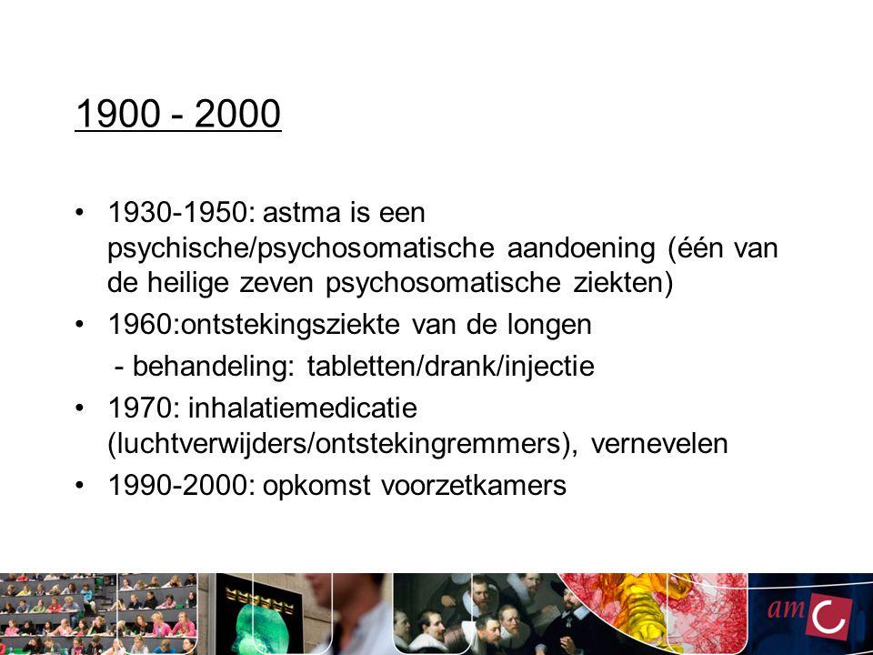 1900 - 2000 1930-1950: astma is een psychische/psychosomatische aandoening (één van de heilige zeven psychosomatische ziekten)