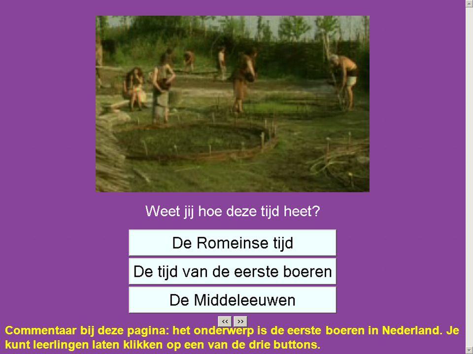 Commentaar bij deze pagina: het onderwerp is de eerste boeren in Nederland.