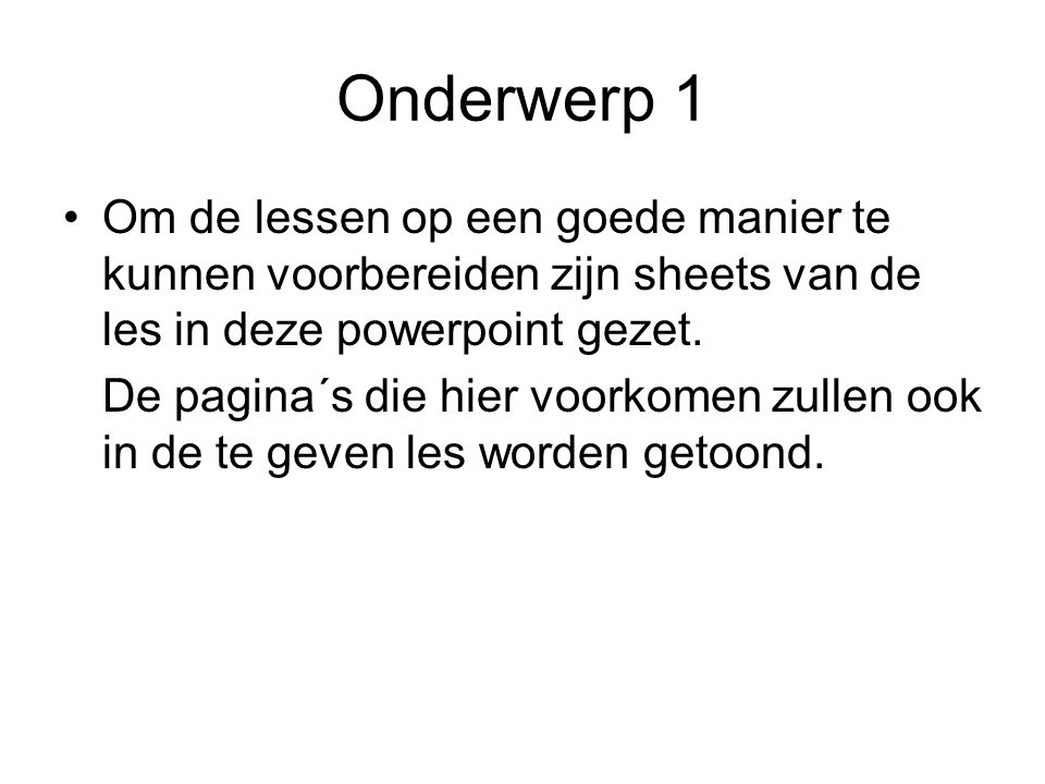 Onderwerp 1 Om de lessen op een goede manier te kunnen voorbereiden zijn sheets van de les in deze powerpoint gezet.