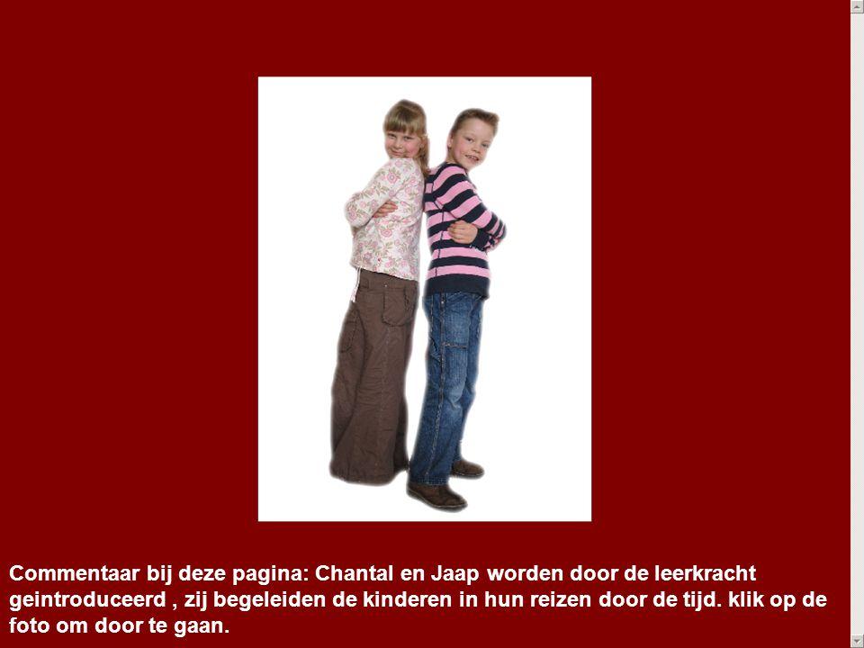 Commentaar bij deze pagina: Chantal en Jaap worden door de leerkracht geintroduceerd , zij begeleiden de kinderen in hun reizen door de tijd.