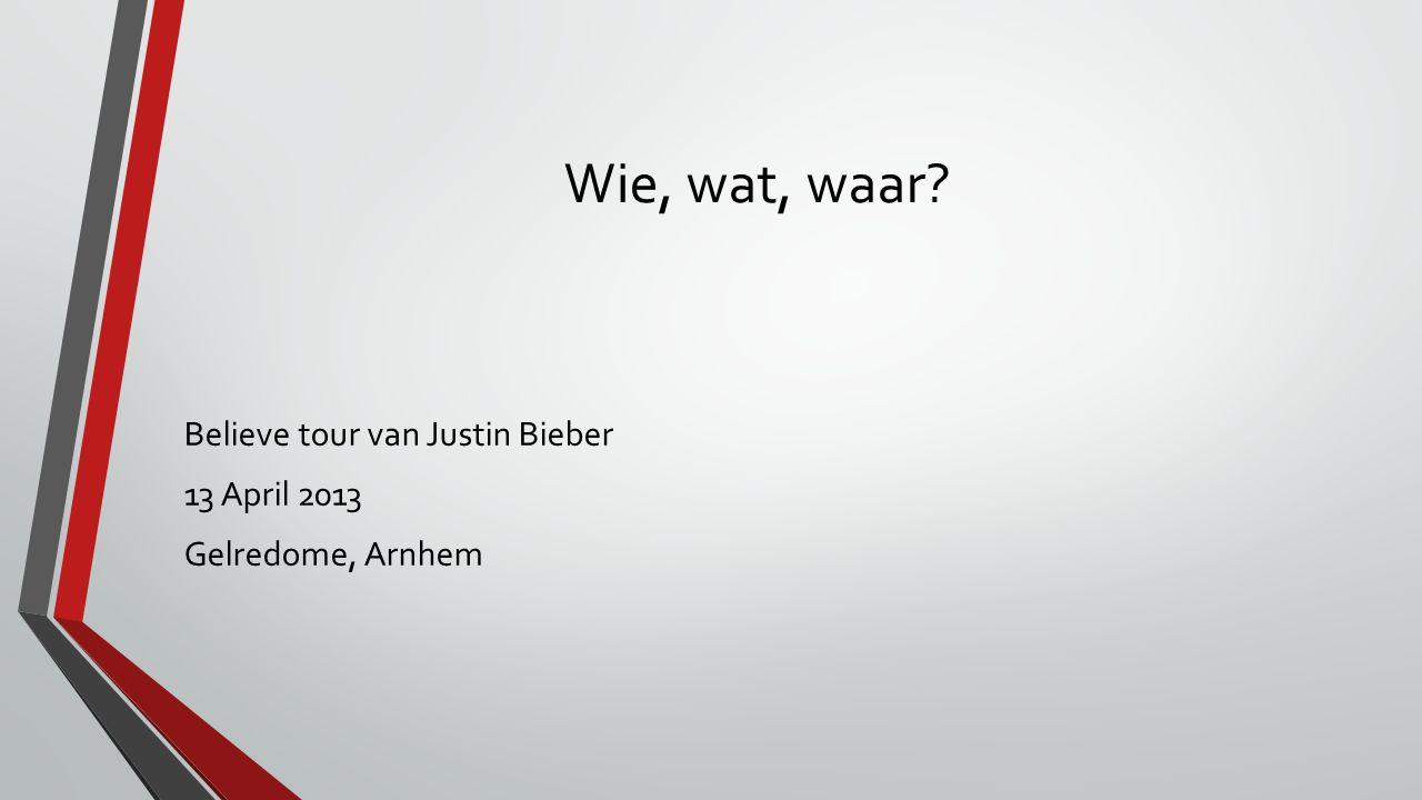 Wie, wat, waar Believe tour van Justin Bieber 13 April 2013 Gelredome, Arnhem