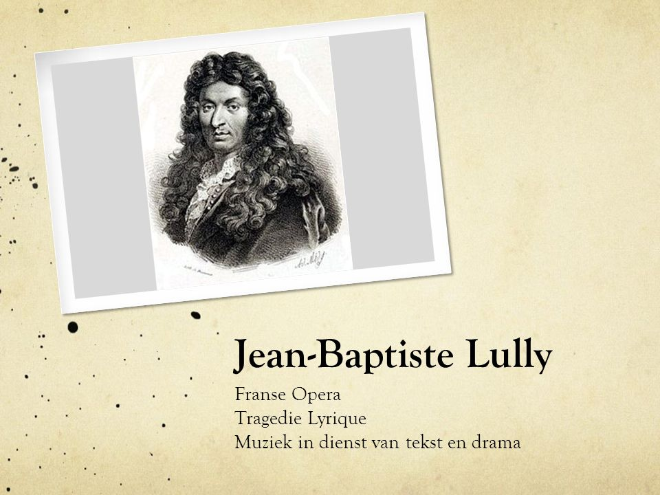 Jean-Baptiste Lully Franse Opera Tragedie Lyrique