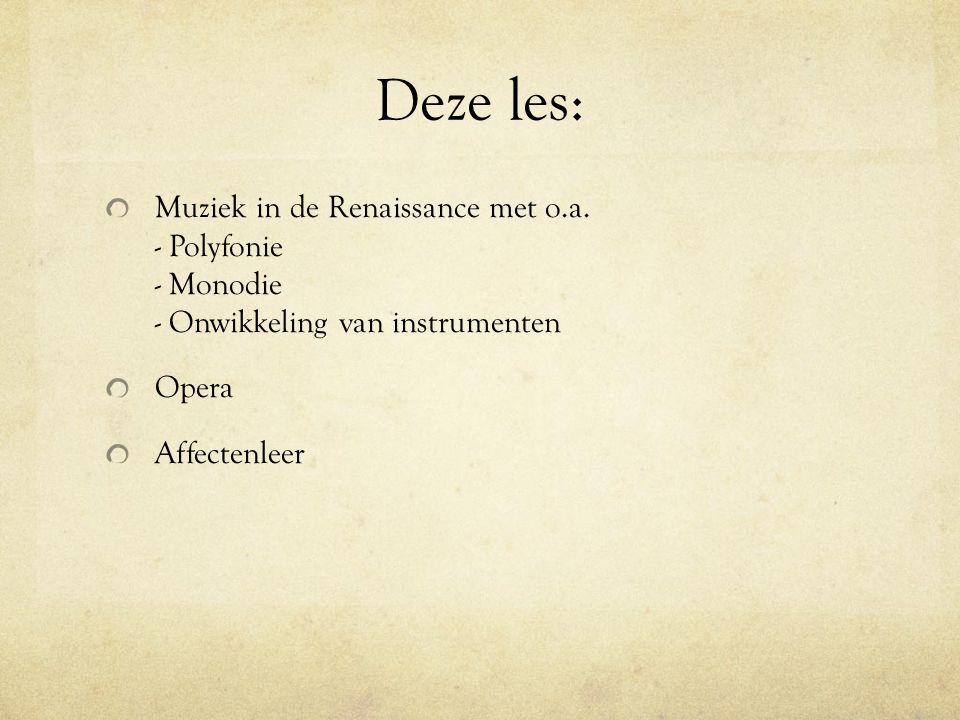 Deze les: Muziek in de Renaissance met o.a. - Polyfonie - Monodie - Onwikkeling van instrumenten.