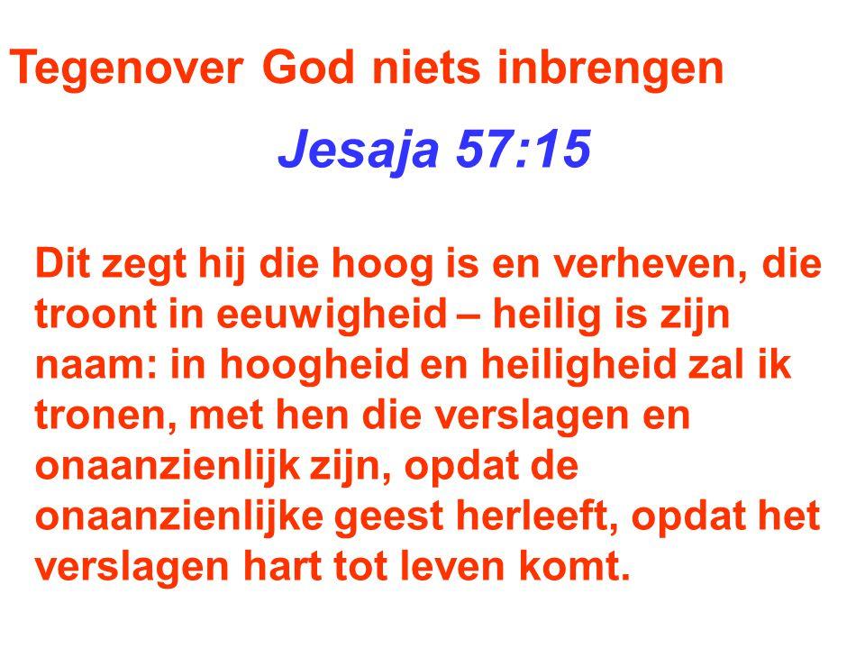 Jesaja 57:15 Tegenover God niets inbrengen