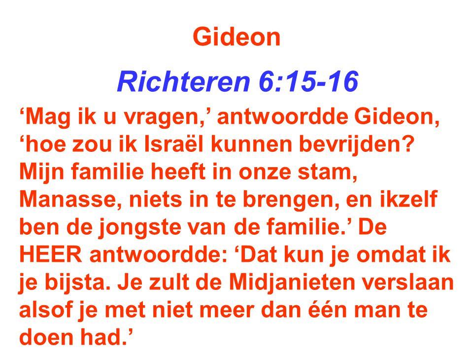 Gideon Richteren 6:15-16.