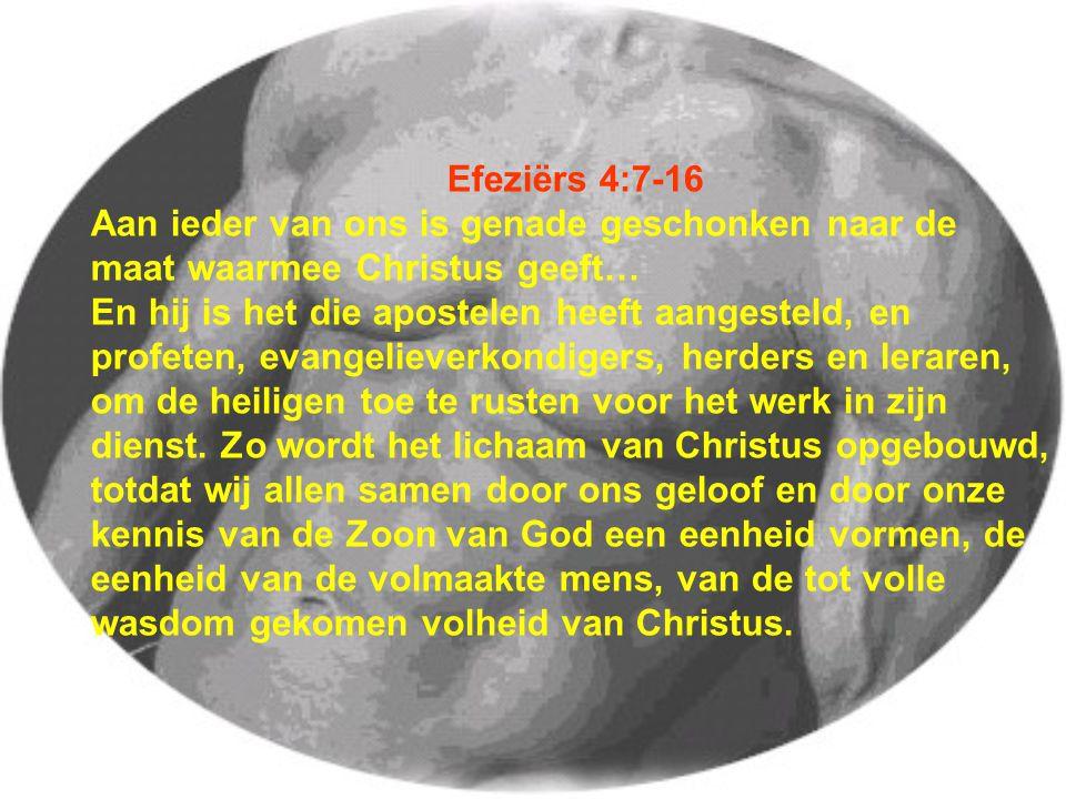Efeziërs 4:7-16 Aan ieder van ons is genade geschonken naar de. maat waarmee Christus geeft…