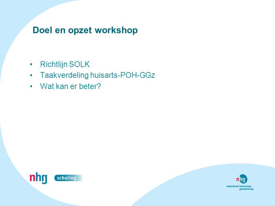 Doel en opzet workshop Richtlijn SOLK Taakverdeling huisarts-POH-GGz
