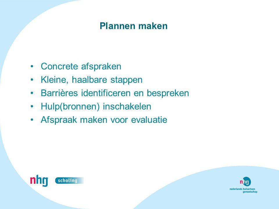 Plannen maken Concrete afspraken. Kleine, haalbare stappen. Barrières identificeren en bespreken.