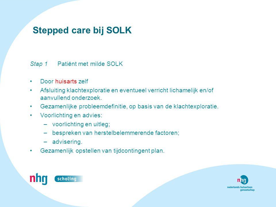 Stepped care bij SOLK Stap 1 Patiënt met milde SOLK Door huisarts zelf