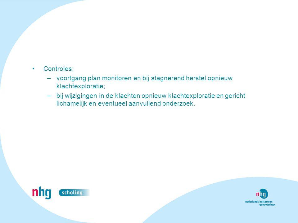 Controles: voortgang plan monitoren en bij stagnerend herstel opnieuw klachtexploratie;