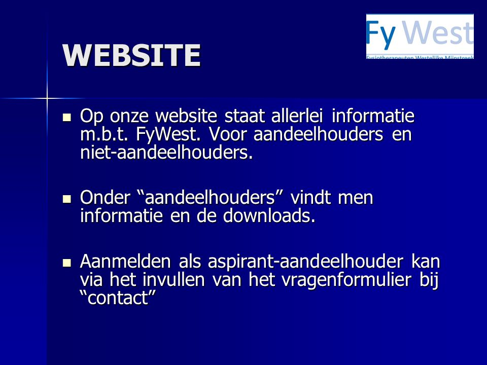 WEBSITE Op onze website staat allerlei informatie m.b.t. FyWest. Voor aandeelhouders en niet-aandeelhouders.