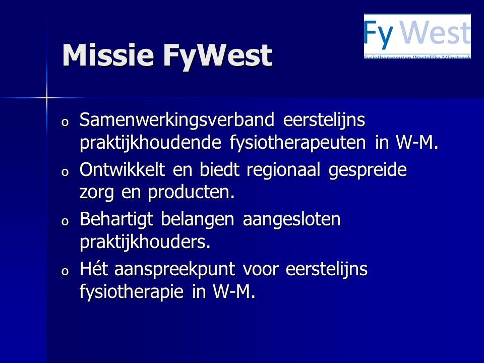 Missie FyWest Samenwerkingsverband eerstelijns praktijkhoudende fysiotherapeuten in W-M. Ontwikkelt en biedt regionaal gespreide zorg en producten.