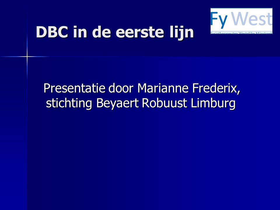 DBC in de eerste lijn Presentatie door Marianne Frederix, stichting Beyaert Robuust Limburg