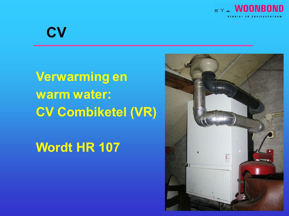 CV Verwarming en warm water: CV Combiketel (VR) Wordt HR 107