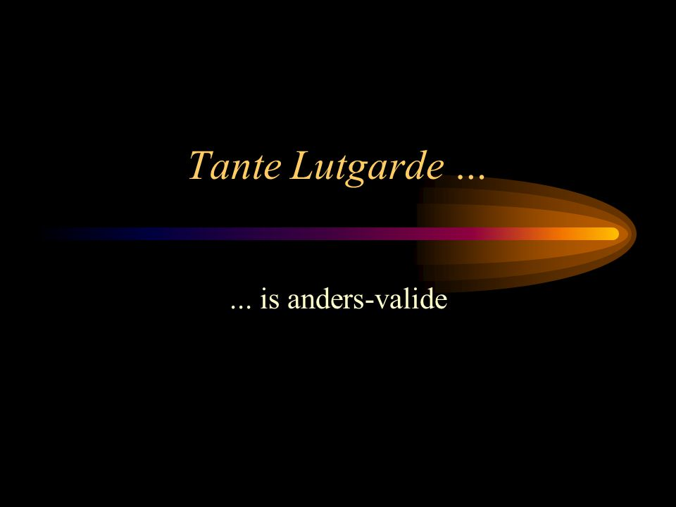 Tante Lutgarde … ... is anders-valide