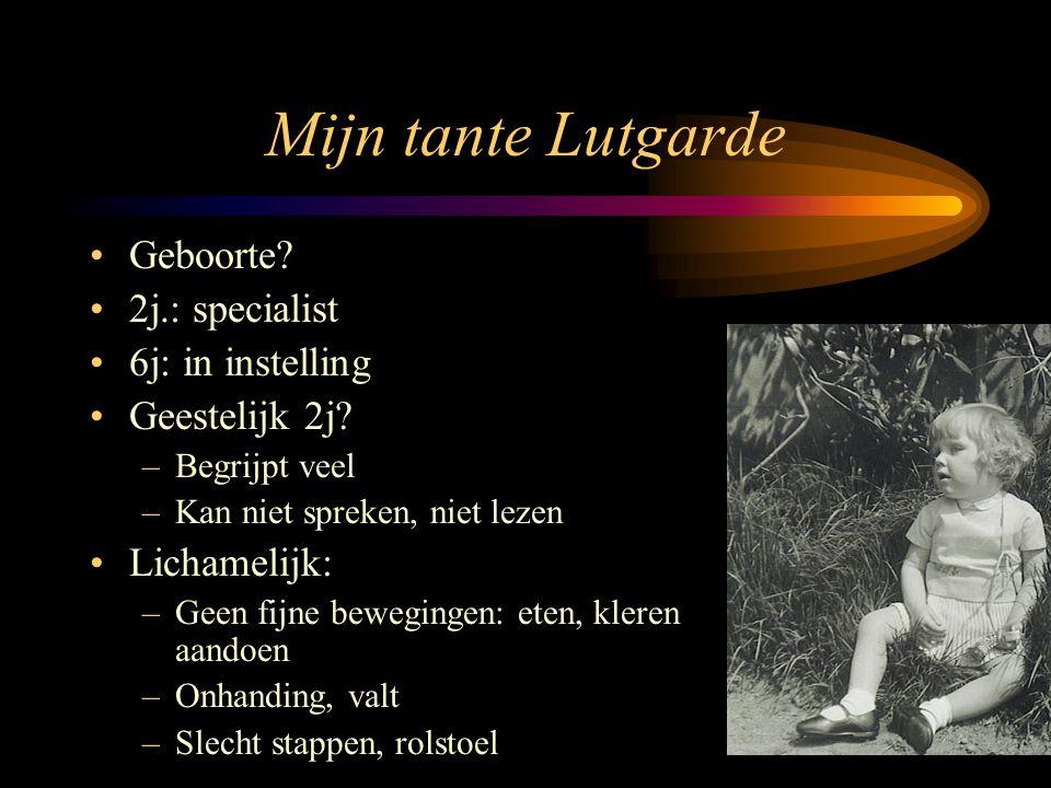 Mijn tante Lutgarde Geboorte 2j.: specialist 6j: in instelling