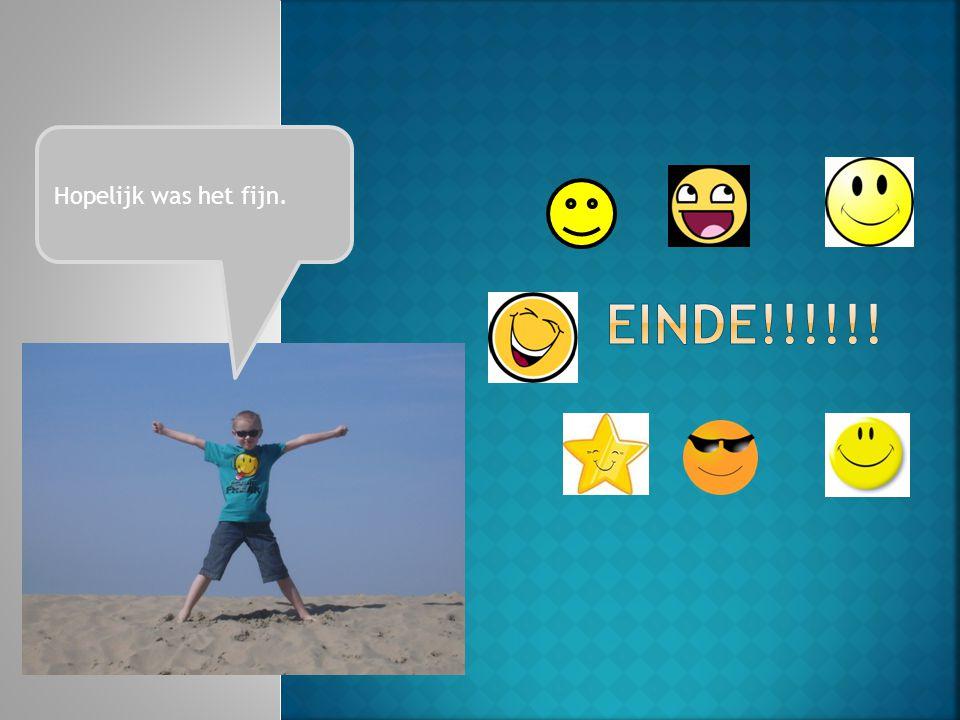 Einde!!!!!! Hopelijk was het fijn.