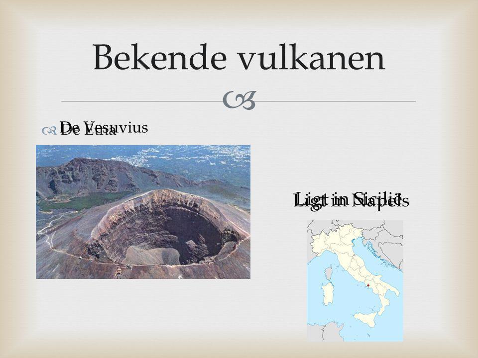 Bekende vulkanen De Etna De Vesuvius Ligt in Napels Ligt in Sicilië