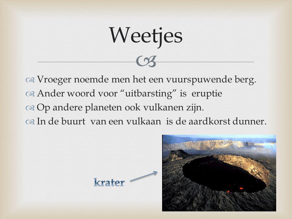 Weetjes krater Vroeger noemde men het een vuurspuwende berg.