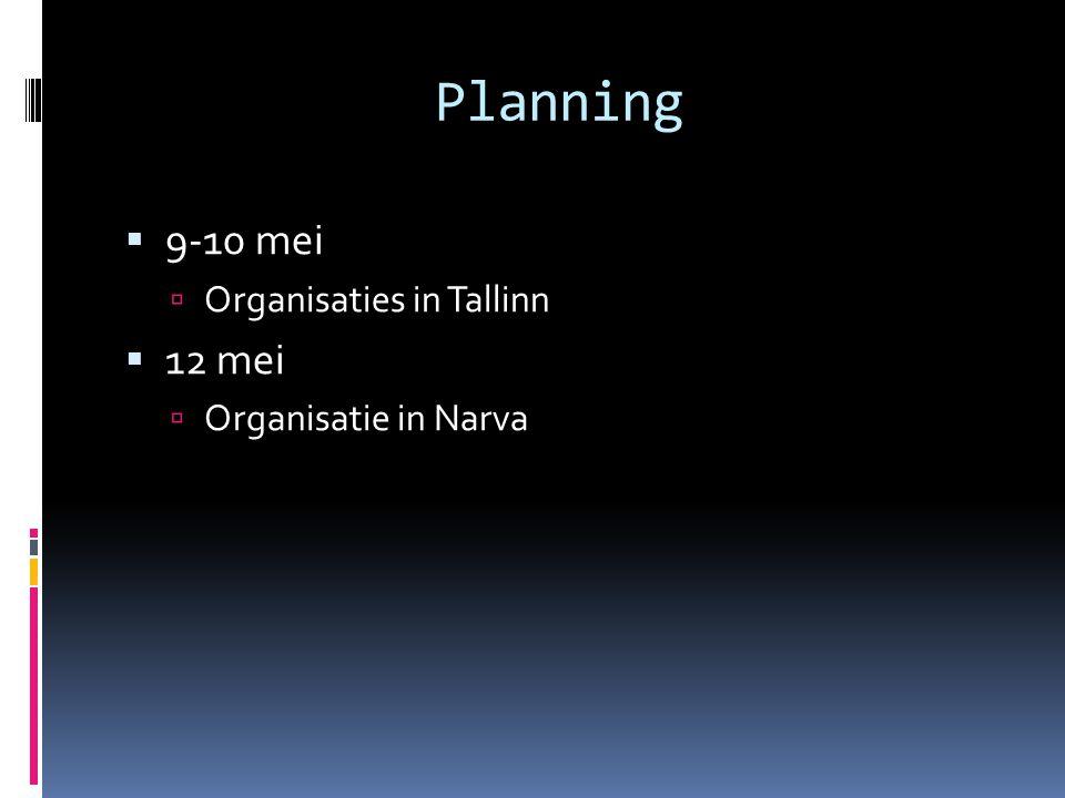 Planning 9-10 mei Organisaties in Tallinn 12 mei Organisatie in Narva