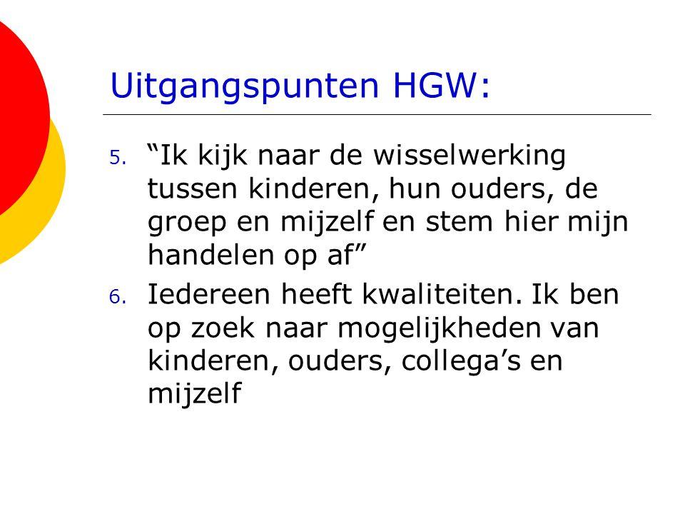 Uitgangspunten HGW: Ik kijk naar de wisselwerking tussen kinderen, hun ouders, de groep en mijzelf en stem hier mijn handelen op af