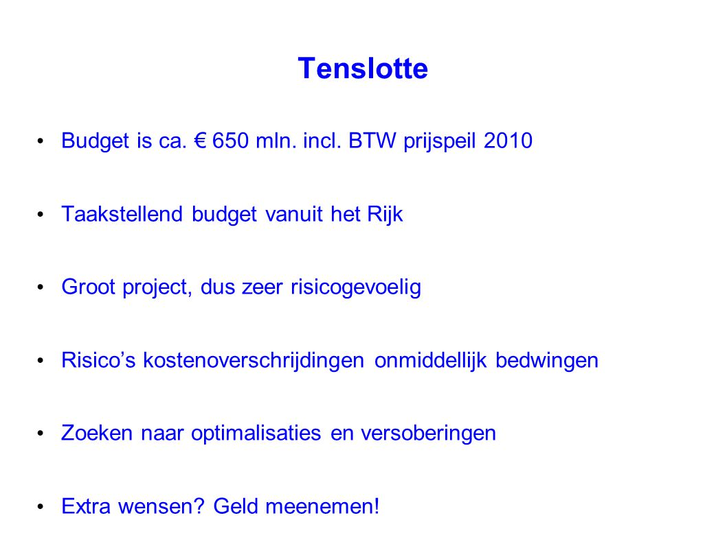 Tenslotte Budget is ca. € 650 mln. incl. BTW prijspeil 2010