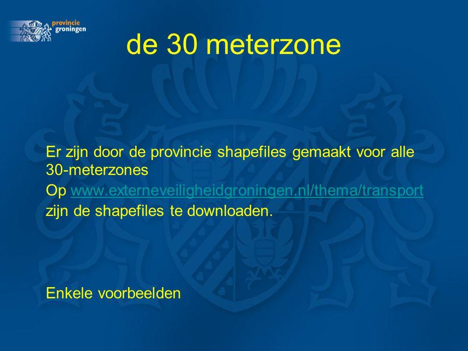de 30 meterzone Er zijn door de provincie shapefiles gemaakt voor alle 30-meterzones. Op www.externeveiligheidgroningen.nl/thema/transport.