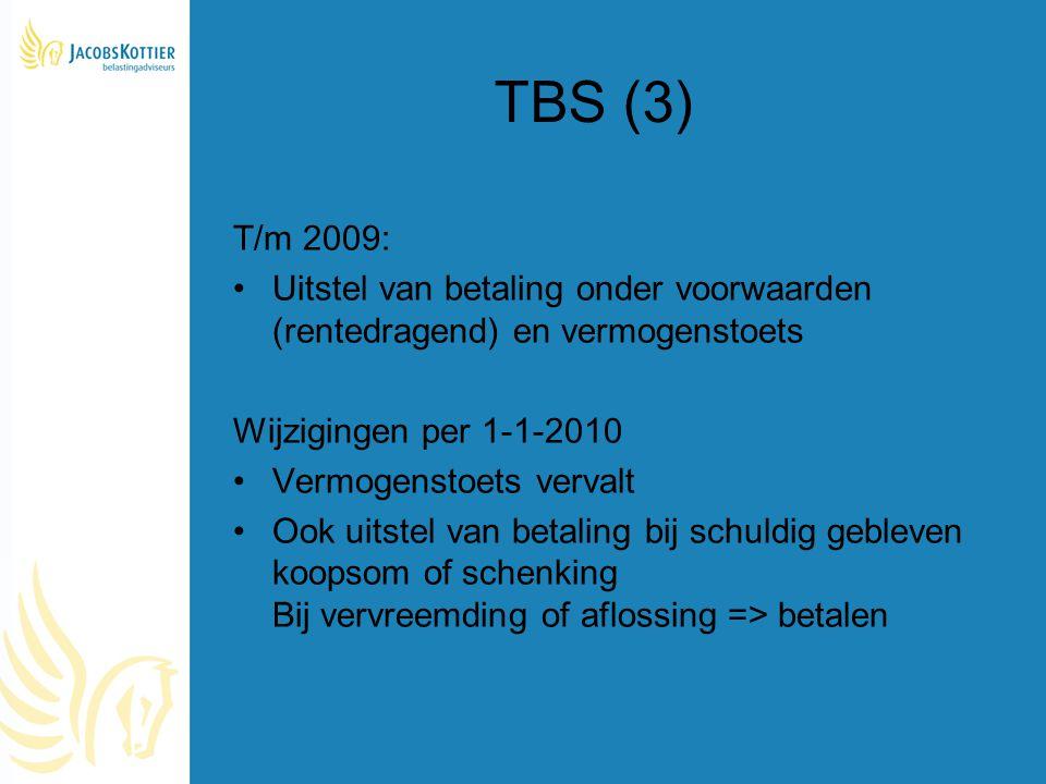 TBS (3) T/m 2009: Uitstel van betaling onder voorwaarden (rentedragend) en vermogenstoets. Wijzigingen per 1-1-2010.