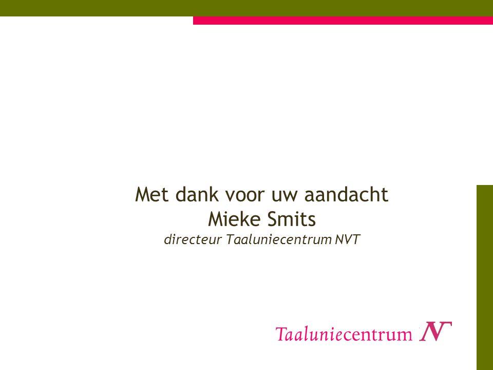 Met dank voor uw aandacht Mieke Smits directeur Taaluniecentrum NVT
