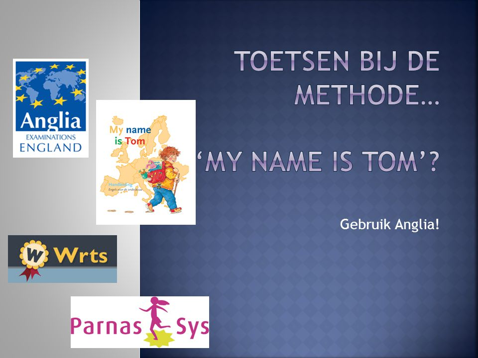 Toetsen bij de methode… 'My name is tom'