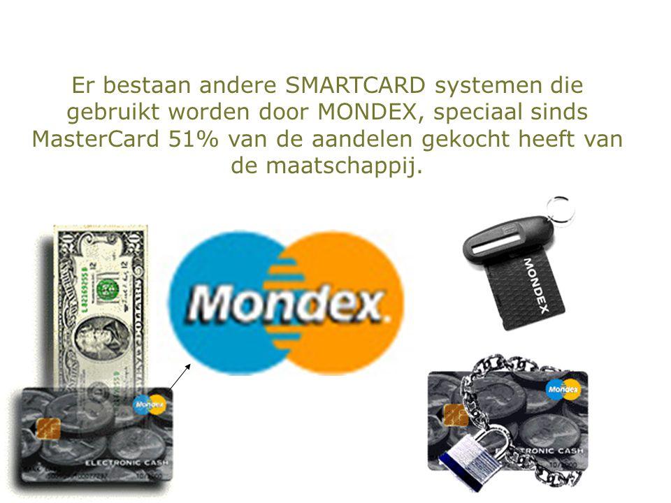Er bestaan andere SMARTCARD systemen die gebruikt worden door MONDEX, speciaal sinds MasterCard 51% van de aandelen gekocht heeft van de maatschappij.