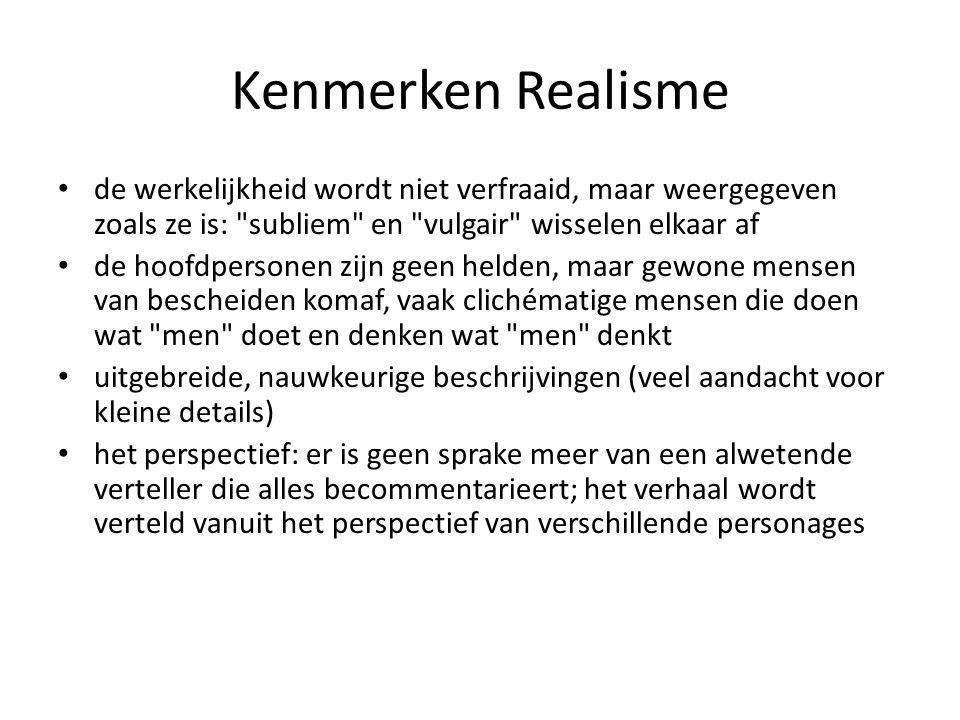 Kenmerken Realisme de werkelijkheid wordt niet verfraaid, maar weergegeven zoals ze is: subliem en vulgair wisselen elkaar af.