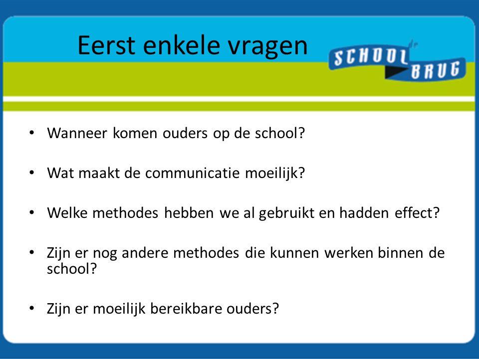 Eerst enkele vragen Wanneer komen ouders op de school