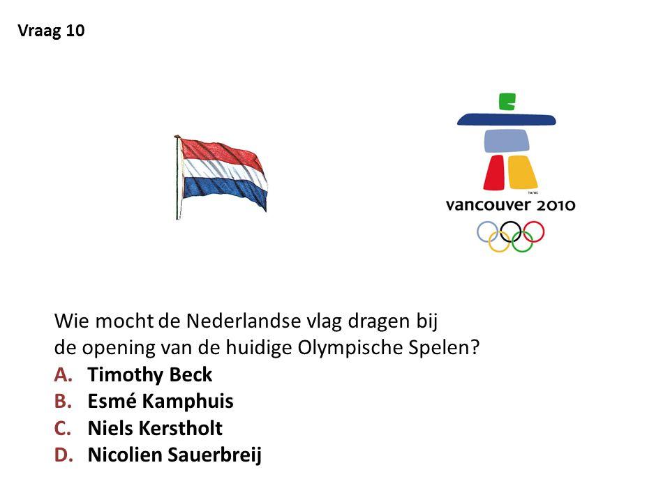Vraag 10 Wie mocht de Nederlandse vlag dragen bij de opening van de huidige Olympische Spelen Timothy Beck.