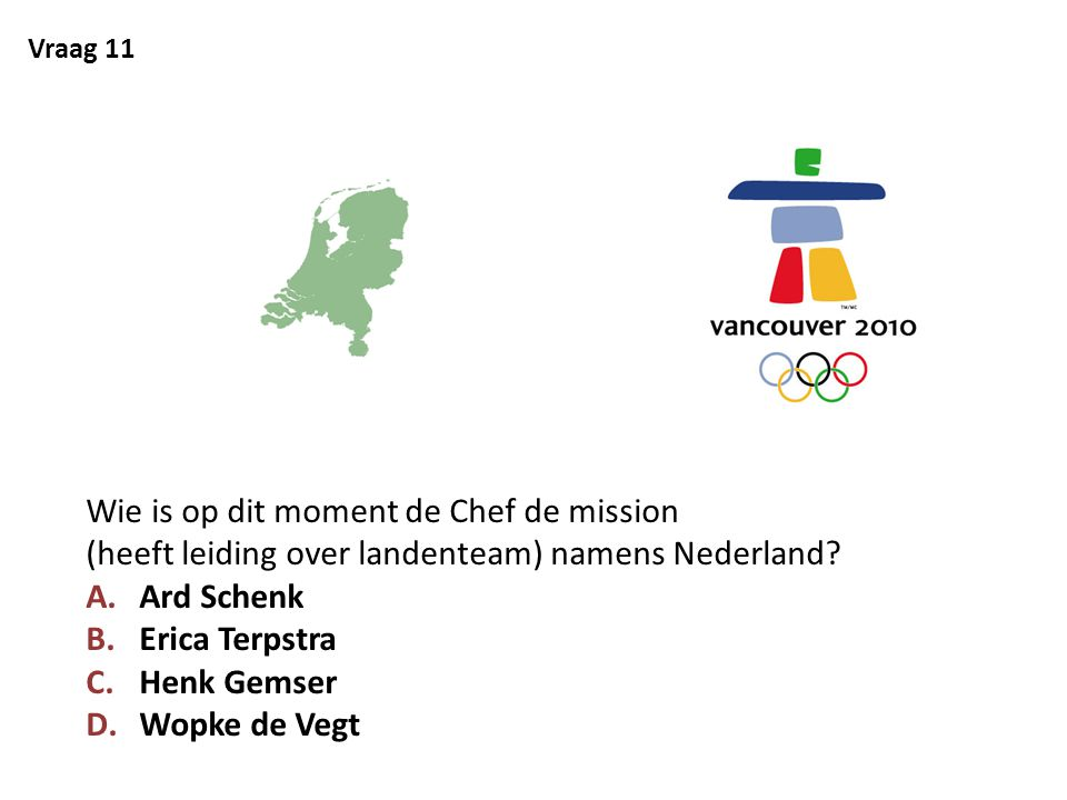 Vraag 11 Wie is op dit moment de Chef de mission (heeft leiding over landenteam) namens Nederland