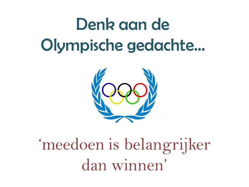 Denk aan de Olympische gedachte…