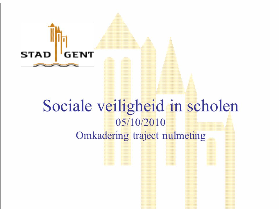 Sociale veiligheid in scholen 05/10/2010 Omkadering traject nulmeting